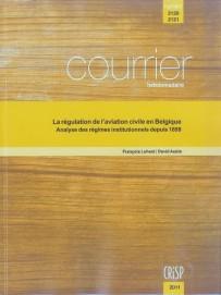 La régulation de l'aviation civile en Belgique : Analyse des régimes institutionnels depuis 1899